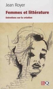 Jean Royer - Femmes et littérature - Entretiens sur la création.