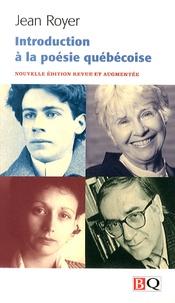 Jean Royer - Introduction à la poésie québécoise du XXe siècle - Les poètes et les oeuvres des origines à nos jours.