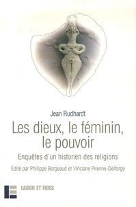 Jean Rudhardt - Les dieux, le féminin, le pouvoir - Enquêtes d'un historien des religions.