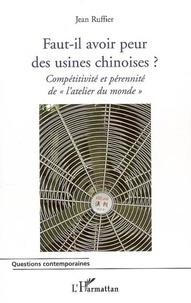 """Jean Ruffier - Faut-il avoir peur des usines chinoises ? - Compétitivité et pérennité de """"l'atelier du monde""""."""