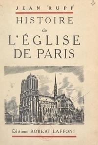 Jean Rupp - Histoire de l'Église de Paris.