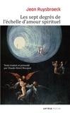 Jean Ruysbroeck - Les sept degrés de l'échelle d'amour spirituel.