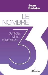 Le nombre 3- Symboles, mythes et caractères - Jean Sadaka |
