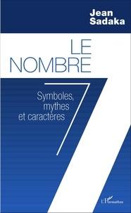 Jean Sadaka - Le nombre 7 - Symboles, mythes et caractères.