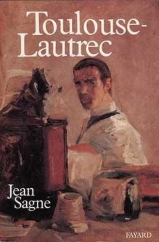Jean Sagne - Toulouse-Lautrec.