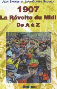 Jean Sagnes et Jean-Claude Séguéla - 1907, La révolte du Midi - De A à Z.