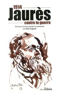 Jean Sagnes - 1914, Jaurès contre la guerre.