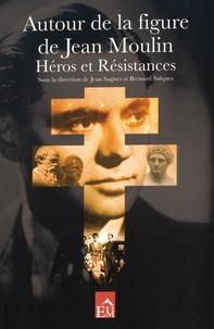 Jean Sagnes et Bernard Salques - Autour de la figure de Jean Moulin - Héros et résistances.