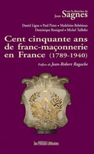 Jean Sagnes - Cent cinquante ans de franc-maçonnerie en France (1789-1940).
