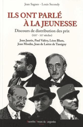 Jean Sagnes et Louis Secondy - Ils ont parlé à la jeunesse - Discours de distribution des prix (XIXe-XXe siècles).