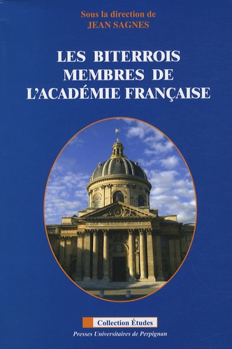 Jean Sagnes - Les Biterrois membres de l'Academie francaise.