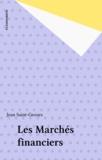 Jean Saint-Geours - Les marchés financiers - Un exposé pour comprendre, un essai pour réfléchir.