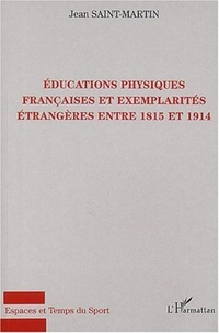 Jean Saint-Martin - Educations physiques françaises et exemplarités étrangères entre 1815 et 1914.