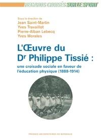 Jean Saint-Martin et Yves Travaillot - L'oeuvre du Dr Philippe Tissié : une croisade sociale en faveur de l'éducation physique (1888-1914).