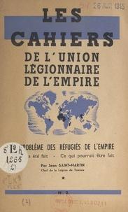 Jean Saint-Martin - Le problème des réfugiés de l'Empire - Ce qui a été fait, ce qui pourrait être fait.