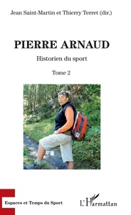 Jean Saint-Martin et Thierry Terret - Pierre Arnaud - Tome 2, Historien du sport.