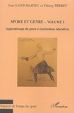 Jean Saint-Martin et Thierry Terret - Sport et genre - Volume 3, Apprentissage du genre et institutions éducatives.