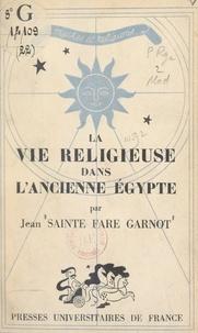 Jean Sainte Fare Garnot et P.-L. Couchoud - La vie religieuse dans l'ancienne Égypte.