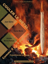 Jean Sainty et Denis Morin - Couler le métal comme il y a 4 000 ans - Expérimenter le geste.