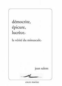 Jean Salem - Démocrite, Epicure, Lucrèce - La vérité du minuscule.