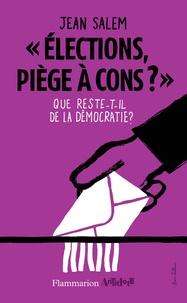 """Jean Salem - """"Elections, piège à cons ?"""" - Que reste-t-il de la démocratie ?."""