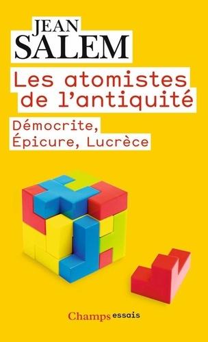 Les Atomistes de l'Antiquité. Démocrite, Epicure, Lucrèce