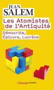 Jean Salem - Les Atomistes de l'Antiquité - Démocrite, Epicure, Lucrèce.