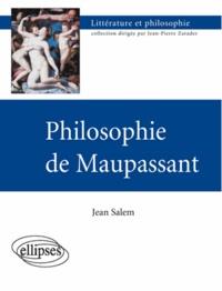 Jean Salem - Philosophie de Maupassant.