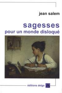 Jean Salem - Sagesses pour un monde disloqué.
