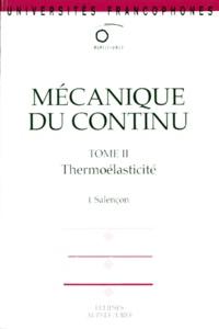 MECANIQUE DU CONTINU. Tome 2, Thermoélasticité - Jean Salençon |