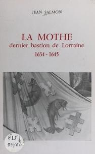 Jean Salmon et Raymond Boin - La Mothe - Dernier bastion de Lorraine, 1634-1645.