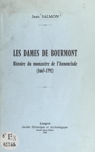Jean Salmon - Les dames de Bourmont - Histoire du monastère de l'Annonciade (1663-1791).