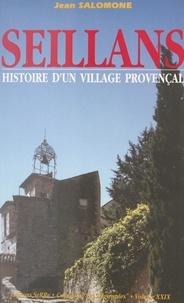 Jean Salomone et René-Jean Dupuy - Histoire d'un village provençal : Seillans - Des origines à nos jours.