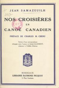 Jean Samazeuilh et Charles M. Chenu - Nos croisières en canoë canadien - Suivies d'une correspondance échangée entre l'auteur et André Allément.