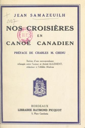 Nos croisières en canoë canadien. Suivies d'une correspondance échangée entre l'auteur et André Allément