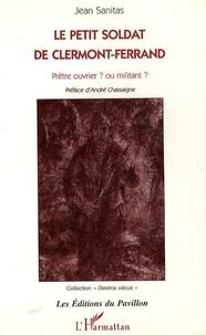 Jean Sanitas - Le petit soldat de Clermont-Ferrand - Prêtre ouvrier ? ou militant ?.