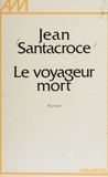 Jean Santacroce - Le Voyageur mort.