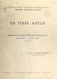 Jean Sapin-Jaloustre - En terre Adélie - Première et deuxième expéditions antarctiques, 1948-1949, 1949-1951.