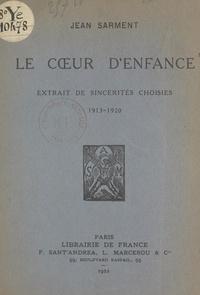 Jean Sarment - Le cœur d'enfance - Extrait de sincérités choisies, 1913-1920.