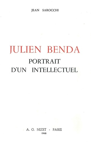 Jean Sarocchi - Julien Benda, portrait d'un intellectuel.