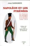 Jean Sarramon - Napoléon et les Pyrénées - Les chasseurs des montagnes et la couverture de la frontière 1808-1814.