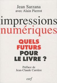 Jean Sarzana et Alain Pierrot - impressions numériques - Quels futurs pour le livre ?.