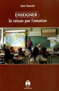 Jean Saucier - Enseigner : la raison par l'émotion.