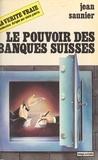 Jean Saunier - Le Pouvoir des banques suisses.