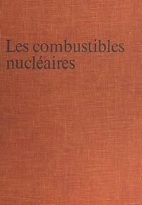 Jean Sauteron et Francis Perrin - Les combustibles nucléaires.