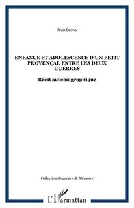Jean Sauvy - Enfance et adolescence d'un petit Provençal entre les deux guerres.