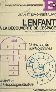 Jean Sauvy et Simonne Sauvy - L'enfant à la découverte de l'espace - De la marelle aux labyrinthes : initiation à la topologie intuitive.