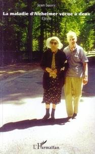 Jean Sauvy - La maladie d'Alzheimer vécue à deux (1996-2006) - Elégie.