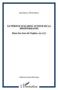 Jean Sauvy et Olivier Sauvy - Le périple d'Alaron autour de la méditerranée - Dans les rues de Naples, en 1717.