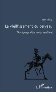 Jean Sauvy - Le vieillissement du cerveau - Témoignage d'un senior confirmé.